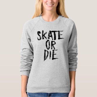 Skate or Die, Roller Derby Girl design Sweatshirt