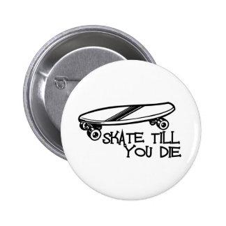 Skate till you die 6 cm round badge