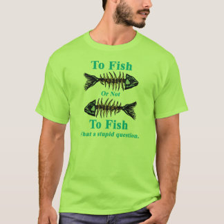 Skeleton Cyan To Fish or Not to Fish T-Shirt