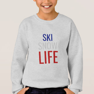 Ski, Snow, Life Sweatshirt