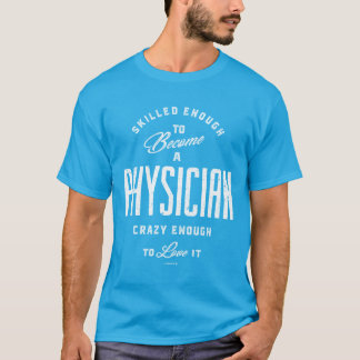 Skilled Enough To Become a Physician T-Shirt