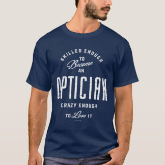 Skilled Enough To Become an Optician T-Shirt