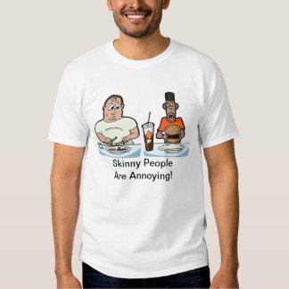 Skinny People Are Annoying Tee Shirts