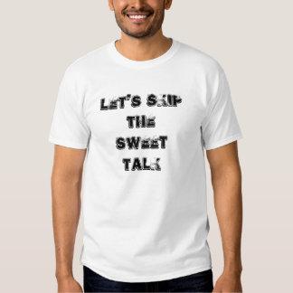 Skip the sweet talk t-shirt