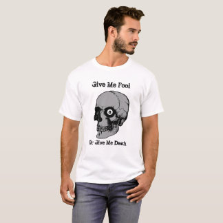 Skull 8 Ball Give Me Pool Or Give Me Death T-Shirt