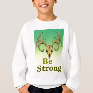 Skull deer Be strong quotes Sweatshirt