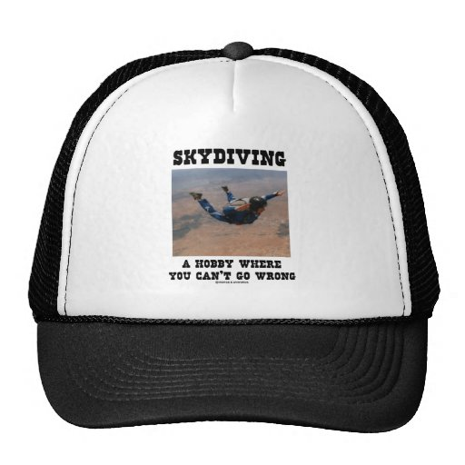 Skydiving A Hobby Where You Can't Go Wrong Trucker Hat