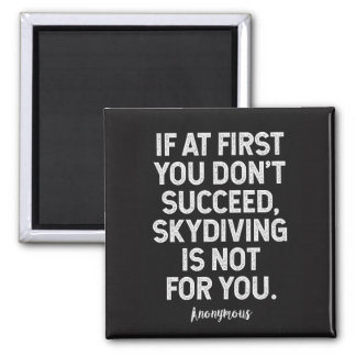 Skydiving is not for you...Funny Anonymous Quote Magnet