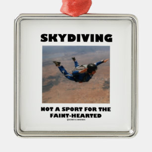 Skydiving Not A Sport For The Faint-Hearted Metal Ornament
