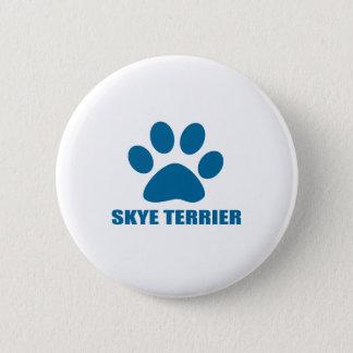 SKYE TERRIER DOG DESIGNS 6 CM ROUND BADGE