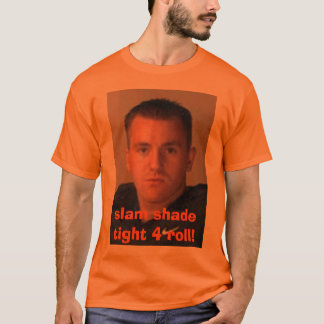 slam shade tight 4 role! T-Shirt