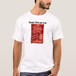 slanging them pop rocks T-Shirt