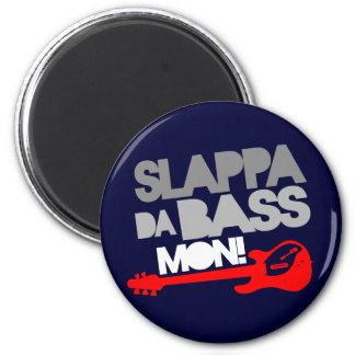 Slappa Da Bass Mon! Magnet