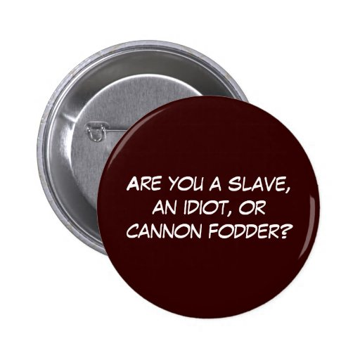 """Slave, Idiot, Cannon Fodder"" Button"