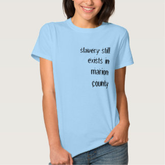 slavery still exists in marion county tee shirt