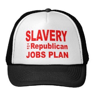 Slavery, the Republican Jobs Plan Mesh Hats