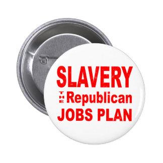 Slavery, the Republican Jobs Plan Pinback Buttons