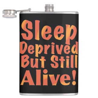 Sleep Deprived But Still Alive in Fire Tones Hip Flask