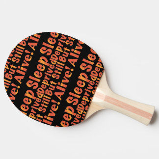 Sleep Deprived But Still Alive in Fire Tones Ping Pong Paddle