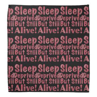 Sleep Deprived But Still Alive in Raspberry Bandana