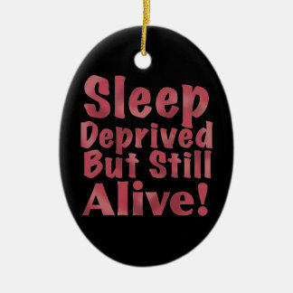 Sleep Deprived But Still Alive in Raspberry Ceramic Ornament