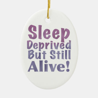 Sleep Deprived But Still Alive in Sleepy Purples Ceramic Ornament