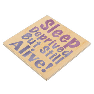 Sleep Deprived But Still Alive in Sleepy Purples Wood Coaster