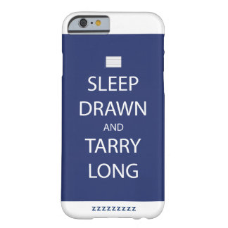 Sleep Drawn and Tarry Long iPhone 6 Case