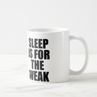 Sleep Is For The Weak Coffee Mug