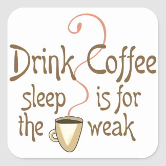 SLEEP IS FOR THE WEAK SQUARE STICKER