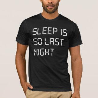 Sleep Is So Last Night T-Shirt