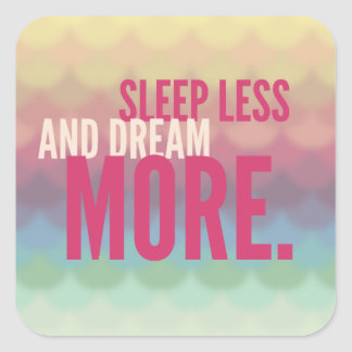 SLEEP LESS DREAM MORE - mindfulness quote gifts Square Sticker