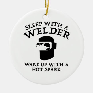Sleep With A Welder. Wake Up With A Hot Spark. Ceramic Ornament