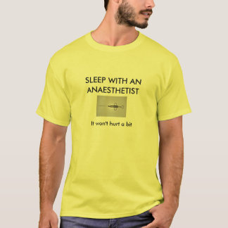 SLEEP WITH AN ANAESTHETIST ...its a gas T-Shirt
