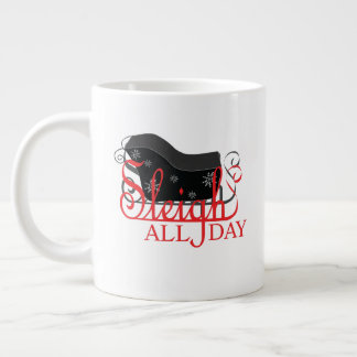Sleigh All Day Everyday Jumbo Mug