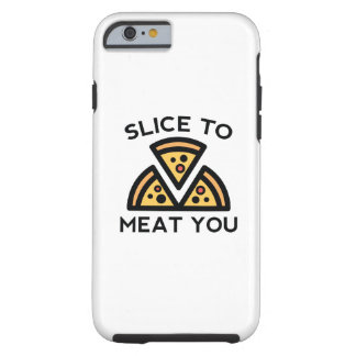 Slice To Meat You Tough iPhone 6 Case