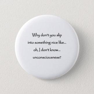 Slip into something nice 6 cm round badge