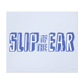 Slip of the Ear Canvas Print