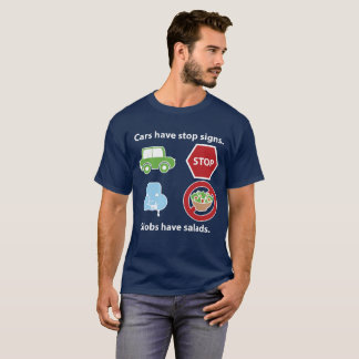 Slobs have salads. T-Shirt