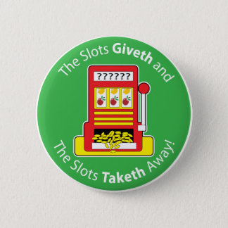 Slots Giveth and Taketh 6 Cm Round Badge