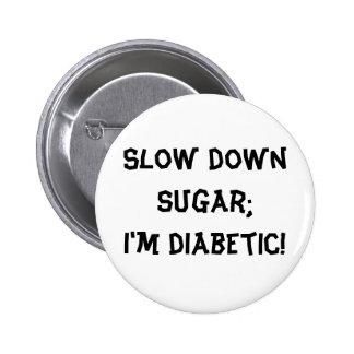 Slow down sugar;I'm diabetic! 6 Cm Round Badge