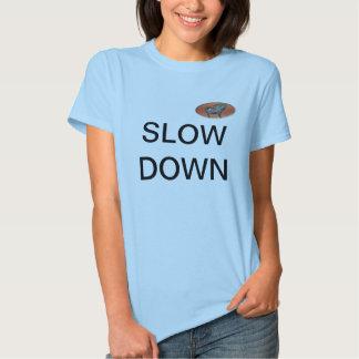 SLOW DOWN T SHIRT