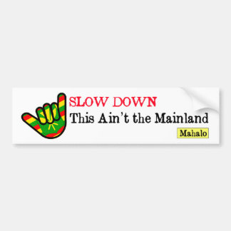 Slow Down This Ain't the Mainland Hawaiian Bumper Sticker