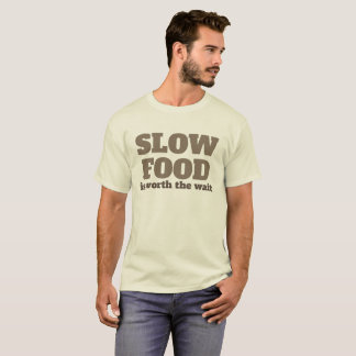 Slow Food is Worth the Wait Shirt