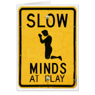 Slow Minds at Play - Funny Religion Card