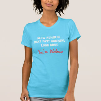 Slow Runners Make Fast Runners Look Good T-Shirt