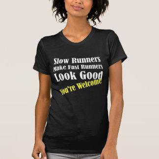 Slow Runners Make Fast Runners Look Good Tees