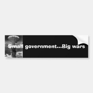 Small government...Big wars Car Bumper Sticker