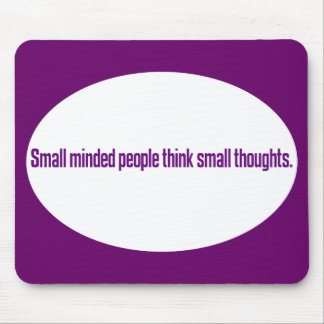 Small minded people think small thoughts mousepad