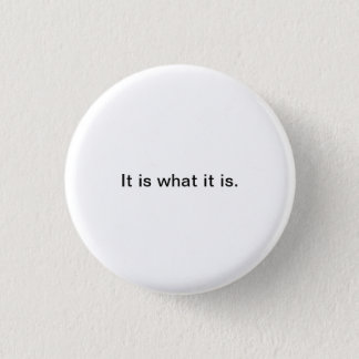 Small Words: It is what it is. 3 Cm Round Badge